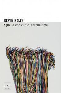 Quello che vuole la tecnologia - Kevin Kelly